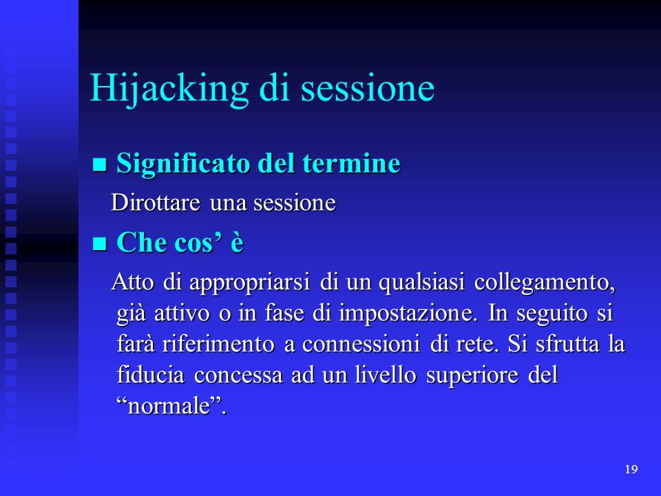 19 Hijacking di sessione Significato del termine Significato del termine Dirottare una sessione Dirottare una sessione Che cos è Che cos è Atto di app