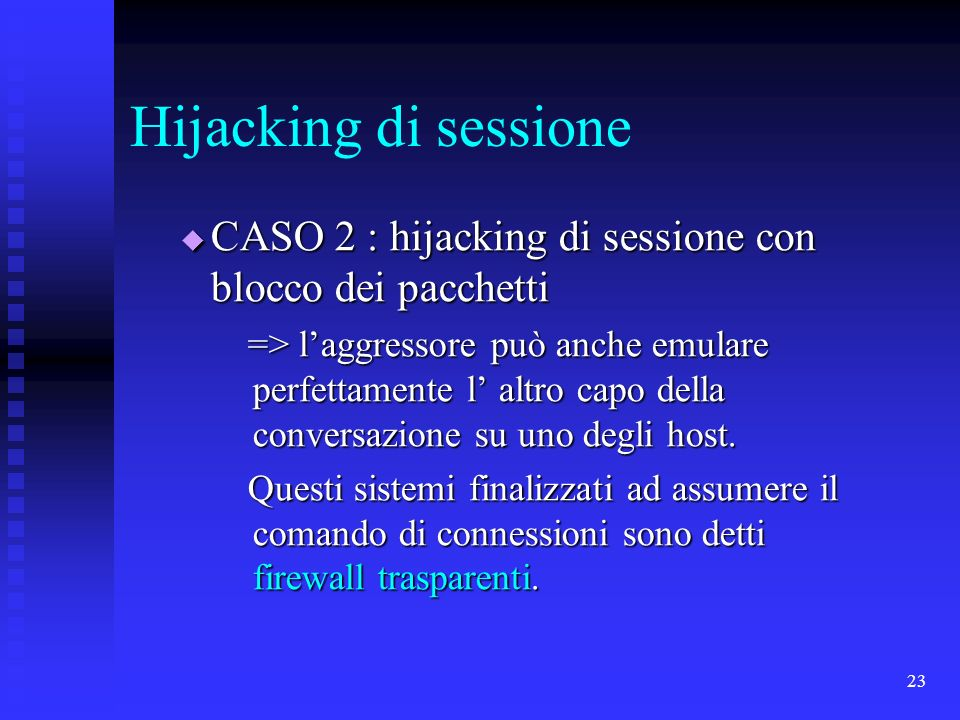23 Hijacking di sessione CASO 2 : hijacking di sessione con blocco dei pacchetti CASO 2 : hijacking di sessione con blocco dei pacchetti => laggressor