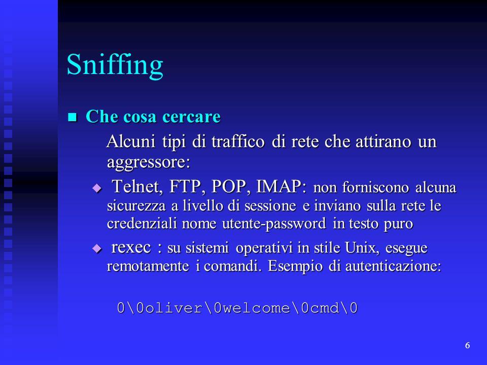 6 Sniffing Che cosa cercare Che cosa cercare Alcuni tipi di traffico di rete che attirano un aggressore: Alcuni tipi di traffico di rete che attirano