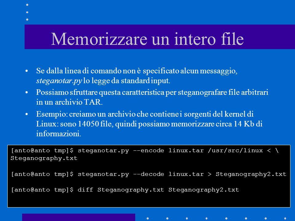 Memorizzare un intero file Se dalla linea di comando non è specificato alcun messaggio, steganotar.py lo legge da standard input.