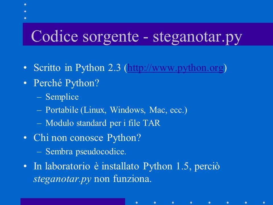 Codice sorgente - steganotar.py Scritto in Python 2.3 (http://www.python.org)http://www.python.org Perché Python.