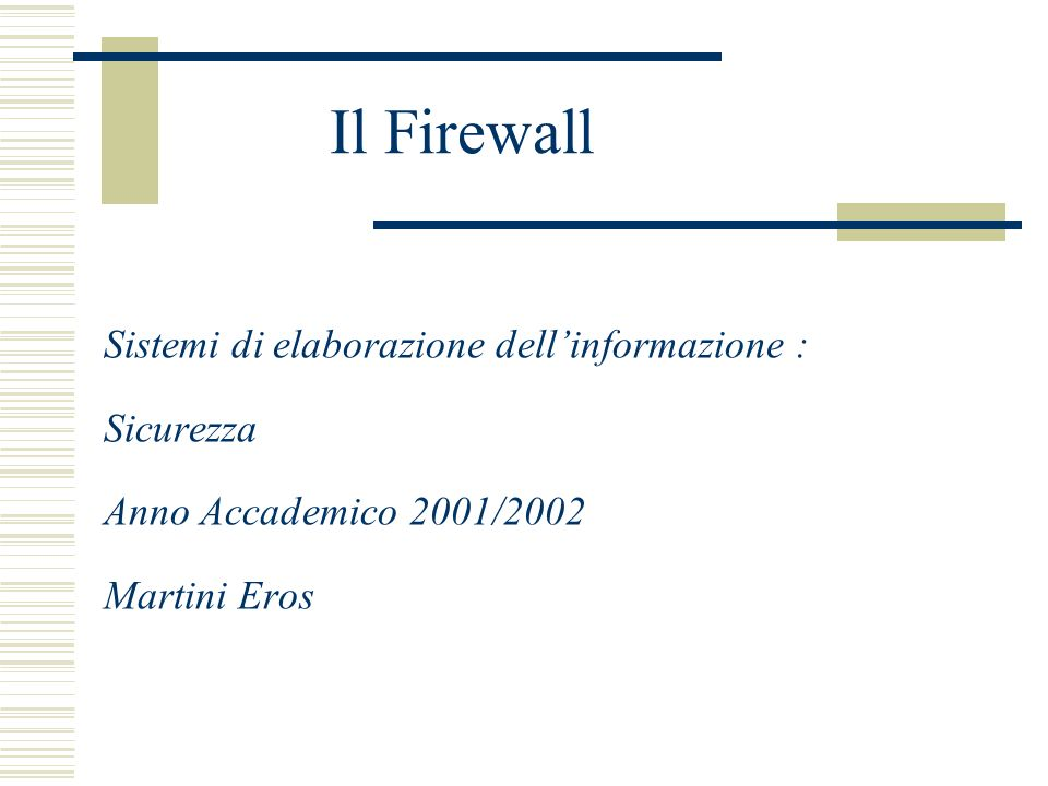 Indice degli Argomenti Introduzione ai Firewall Breve Introduzione al Packet filtering Proxying - Circuit Relay - Application Gateway Architetture di un Firewall