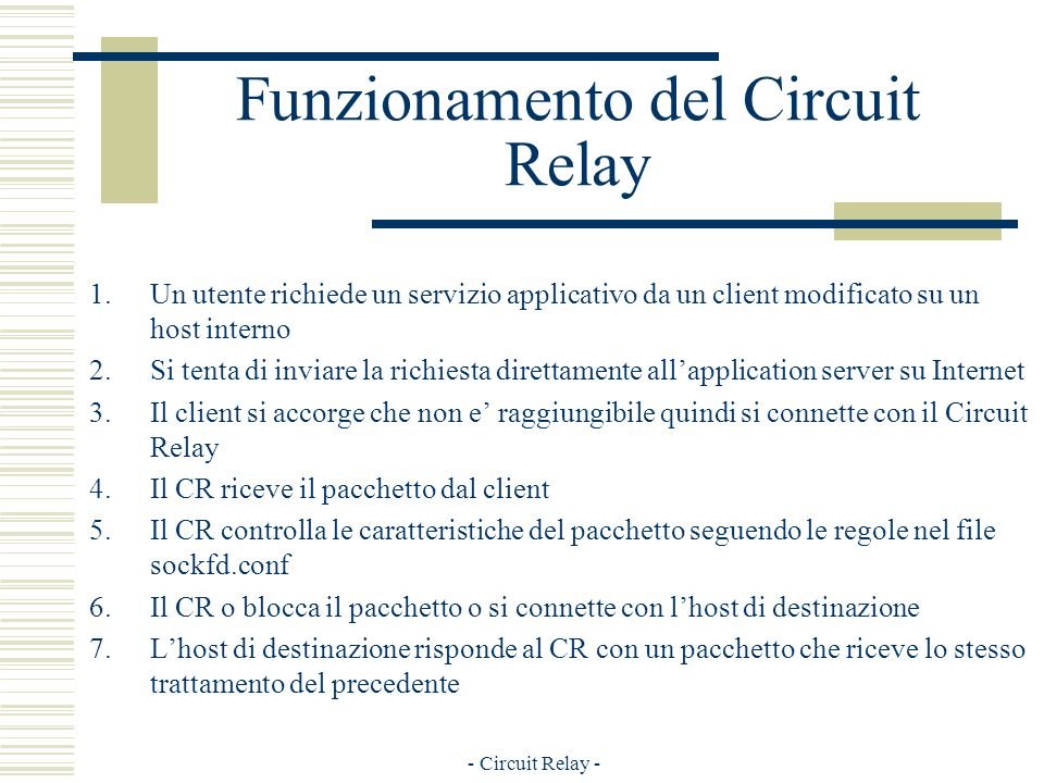 - Circuit Relay - Funzionamento del Circuit Relay 1.Un utente richiede un servizio applicativo da un client modificato su un host interno 2.Si tenta d