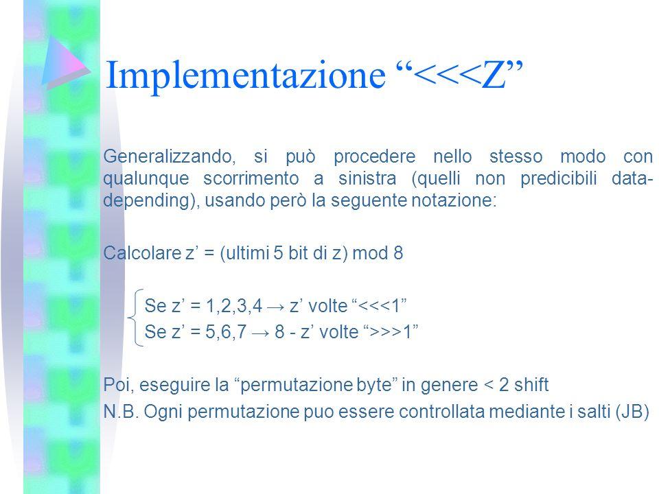 Implementazione <<<Z Generalizzando, si può procedere nello stesso modo con qualunque scorrimento a sinistra (quelli non predicibili data- depending),