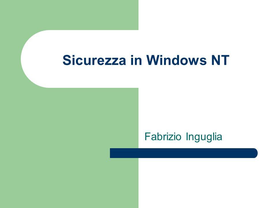 Tratteremo: Struttura generale di Windows NT 4 Gestione delle politiche di sicurezza