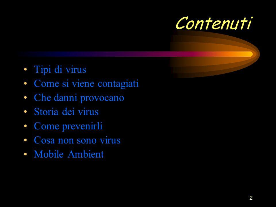 2 Contenuti Tipi di virus Come si viene contagiati Che danni provocano Storia dei virus Come prevenirli Cosa non sono virus Mobile Ambient