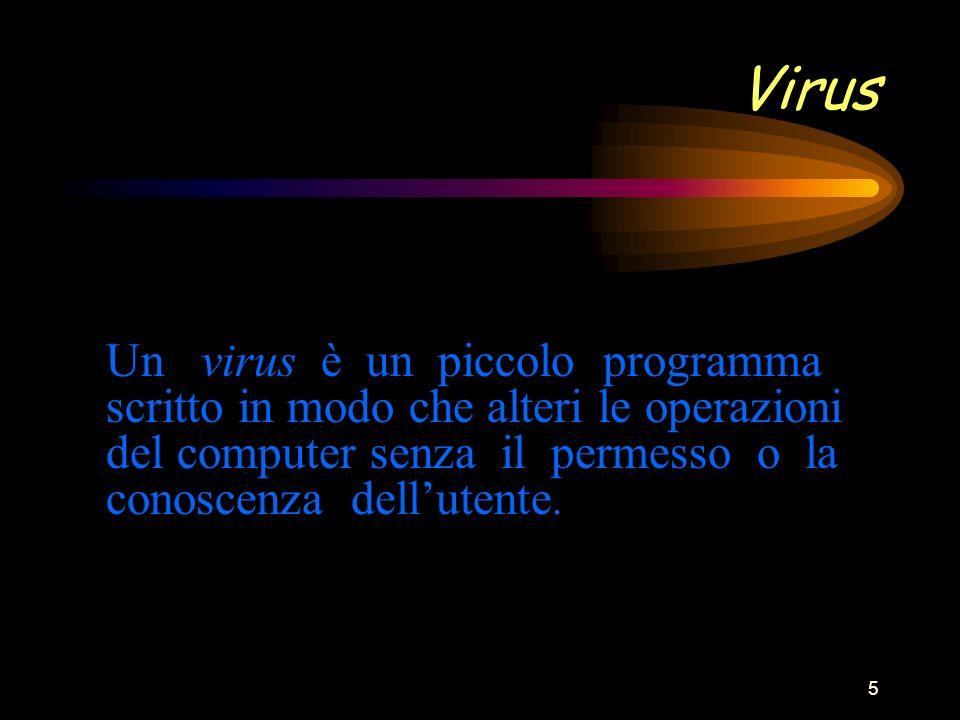 5 Virus Un virus è un piccolo programma scritto in modo che alteri le operazioni del computer senza il permesso o la conoscenza dellutente.