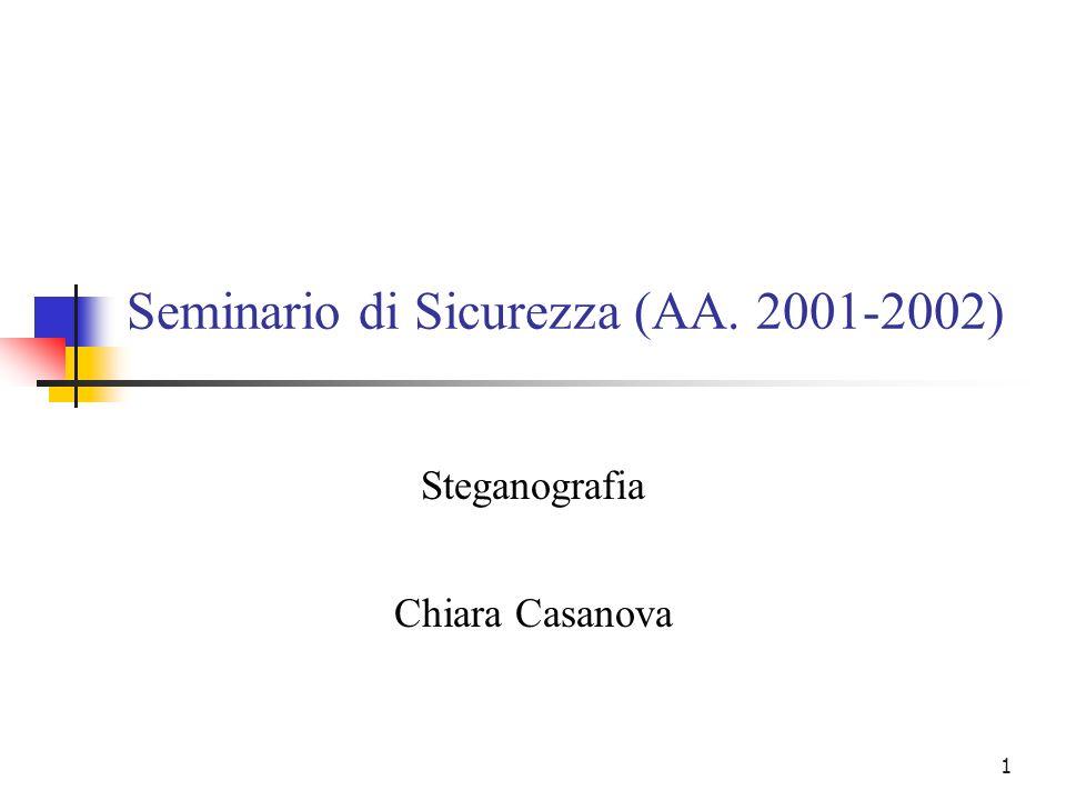1 Seminario di Sicurezza (AA. 2001-2002) Steganografia Chiara Casanova