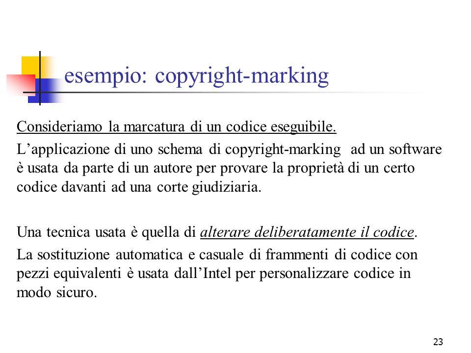 23 esempio: copyright-marking Consideriamo la marcatura di un codice eseguibile. Lapplicazione di uno schema di copyright-marking ad un software è usa
