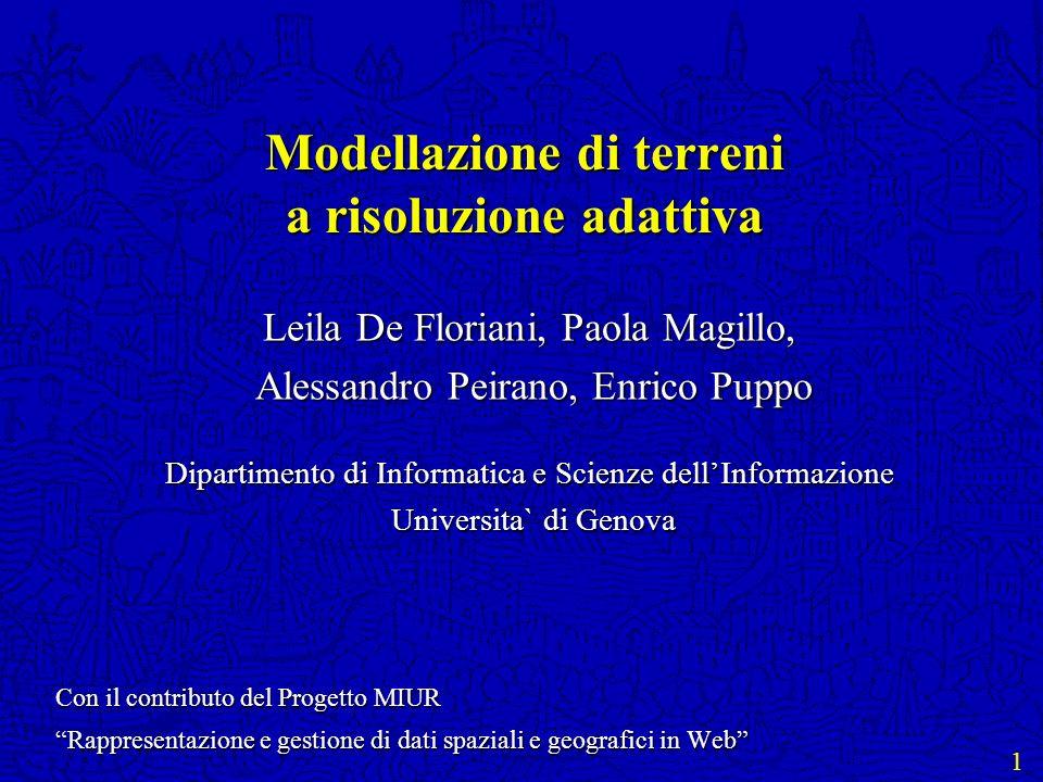 1 Modellazione di terreni a risoluzione adattiva Leila De Floriani, Paola Magillo, Alessandro Peirano, Enrico Puppo Alessandro Peirano, Enrico Puppo D