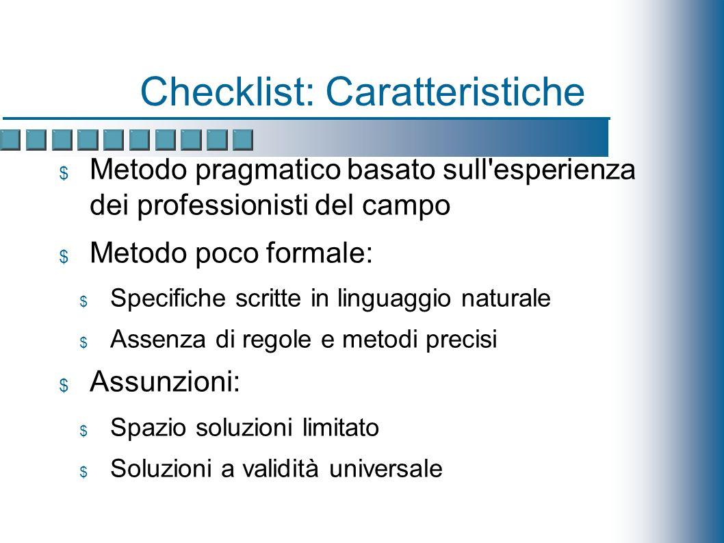Checklist: Caratteristiche Metodo pragmatico basato sull esperienza dei professionisti del campo Metodo poco formale: Specifiche scritte in linguaggio naturale Assenza di regole e metodi precisi Assunzioni: Spazio soluzioni limitato Soluzioni a validità universale