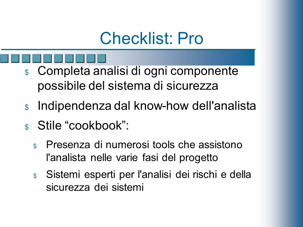 Checklist: Pro Completa analisi di ogni componente possibile del sistema di sicurezza Indipendenza dal know-how dell'analista Stile cookbook: Presenza