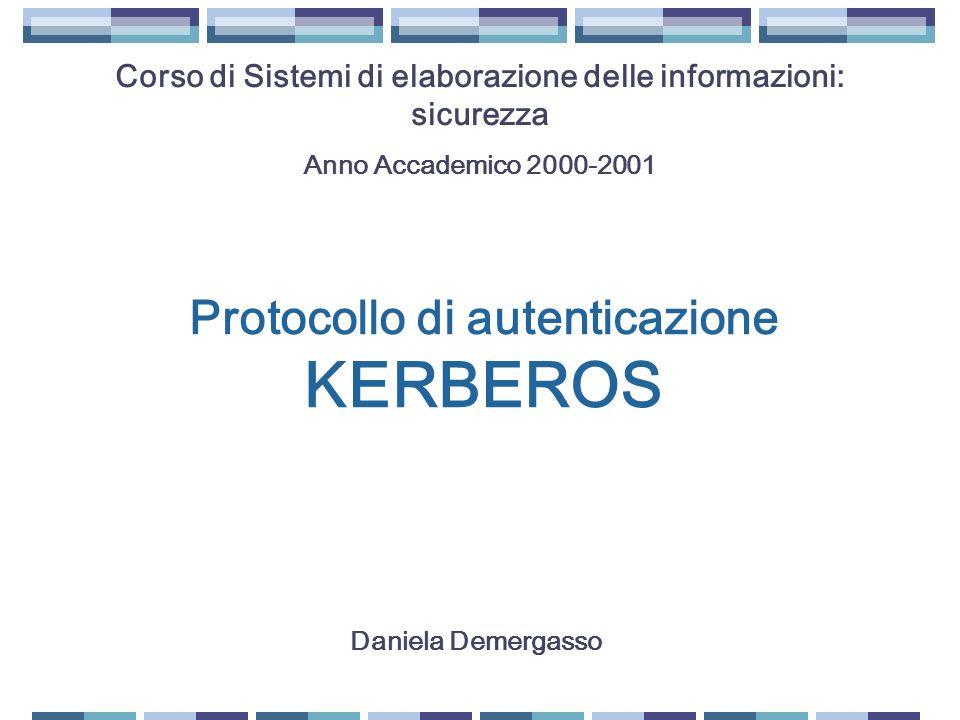 Protocollo di autenticazione KERBEROS Corso di Sistemi di elaborazione delle informazioni: sicurezza Anno Accademico 2000-2001 Daniela Demergasso
