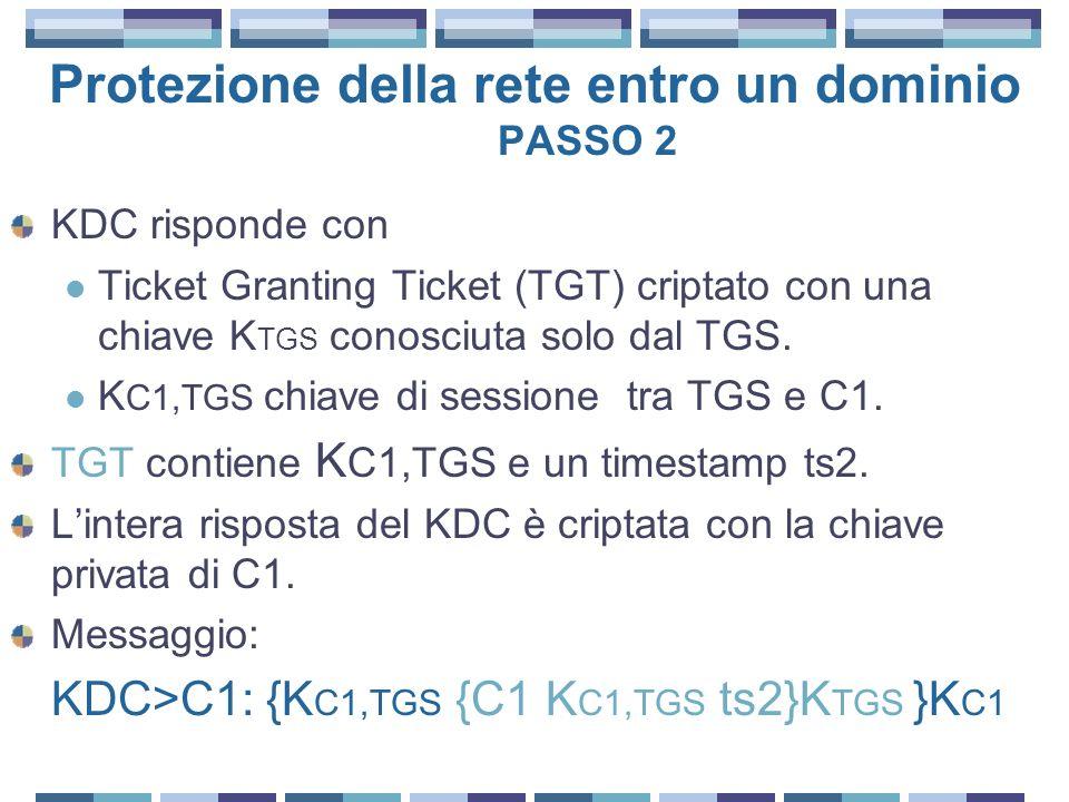 Protezione della rete entro un dominio PASSO 2 KDC risponde con Ticket Granting Ticket (TGT) criptato con una chiave K TGS conosciuta solo dal TGS. K