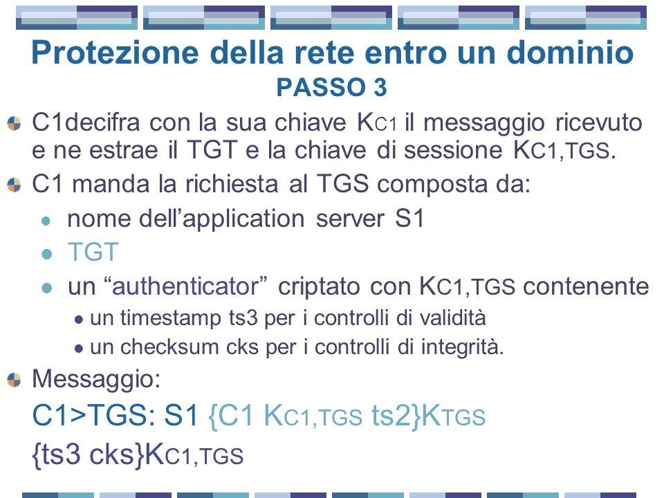 Protezione della rete entro un dominio PASSO 3 C1decifra con la sua chiave K C1 il messaggio ricevuto e ne estrae il TGT e la chiave di sessione K C1,TGS.