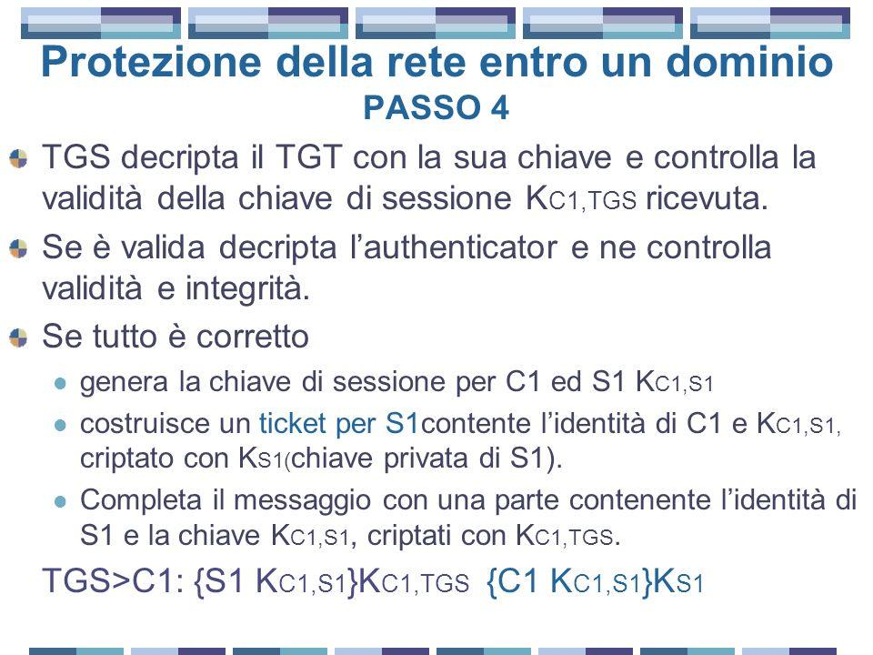 Protezione della rete entro un dominio PASSO 4 TGS decripta il TGT con la sua chiave e controlla la validità della chiave di sessione K C1,TGS ricevuta.
