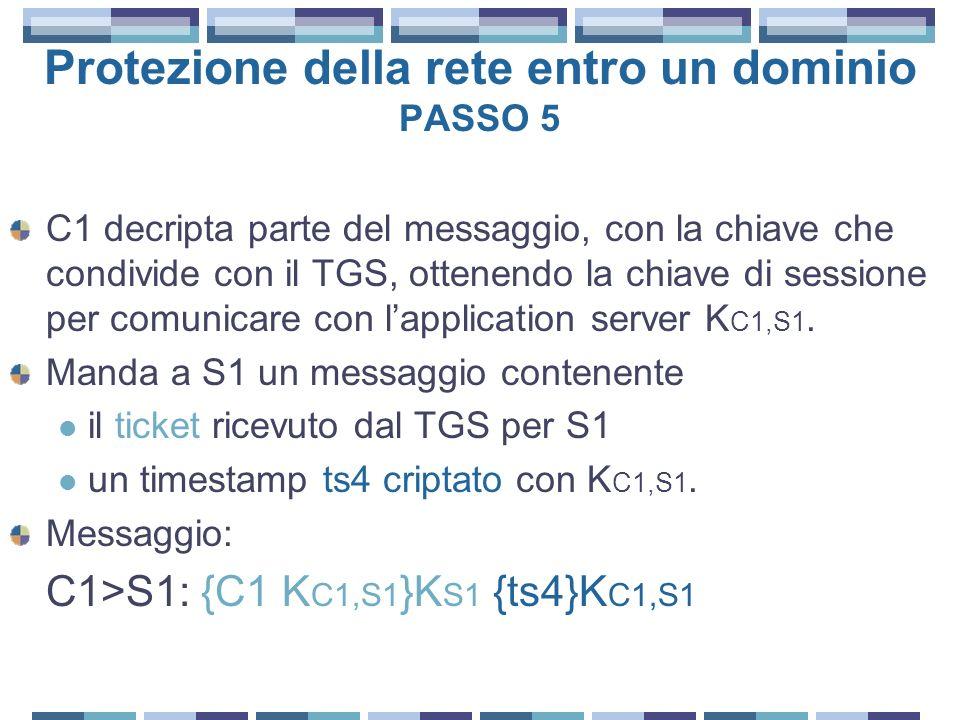 Protezione della rete entro un dominio PASSO 5 C1 decripta parte del messaggio, con la chiave che condivide con il TGS, ottenendo la chiave di sessione per comunicare con lapplication server K C1,S1.