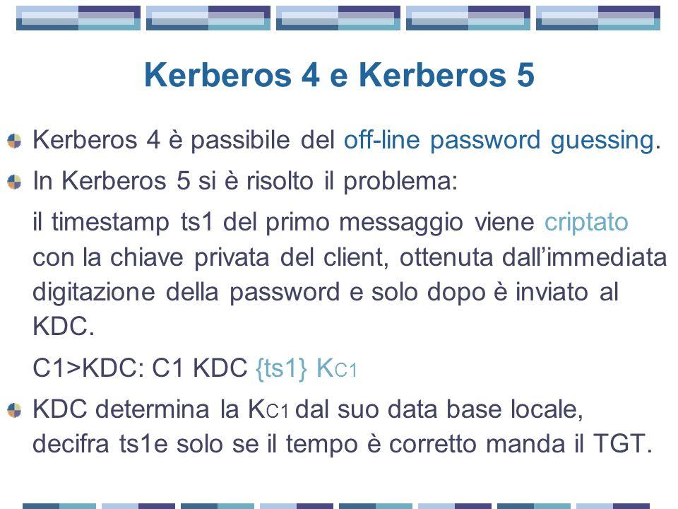 Kerberos 4 e Kerberos 5 Kerberos 4 è passibile del off-line password guessing. In Kerberos 5 si è risolto il problema: il timestamp ts1 del primo mess