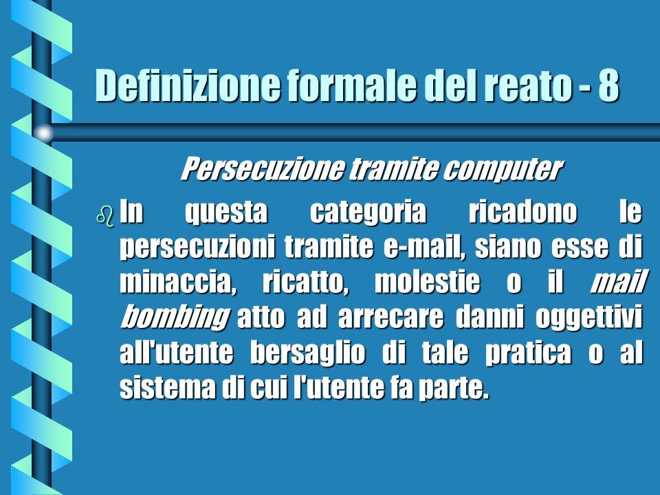 Definizione formale del reato - 8 Persecuzione tramite computer b In questa categoria ricadono le persecuzioni tramite e-mail, siano esse di minaccia,