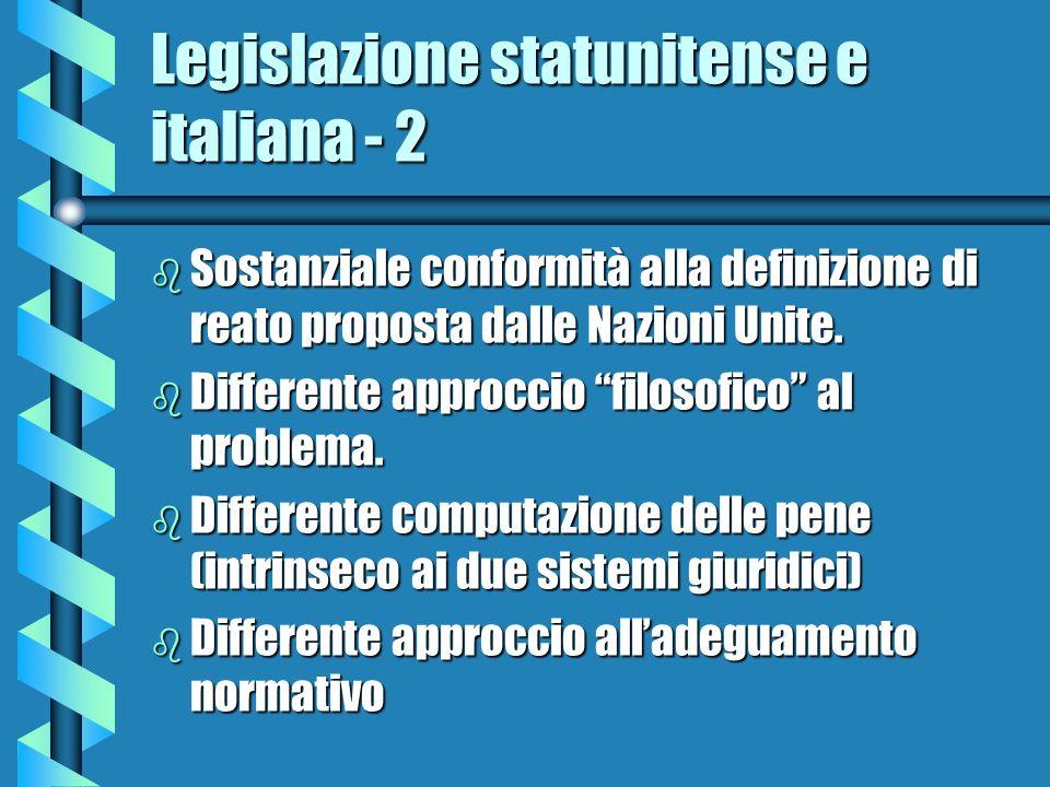 Legislazione statunitense e italiana - 2 b Sostanziale conformità alla definizione di reato proposta dalle Nazioni Unite. b Differente approccio filos