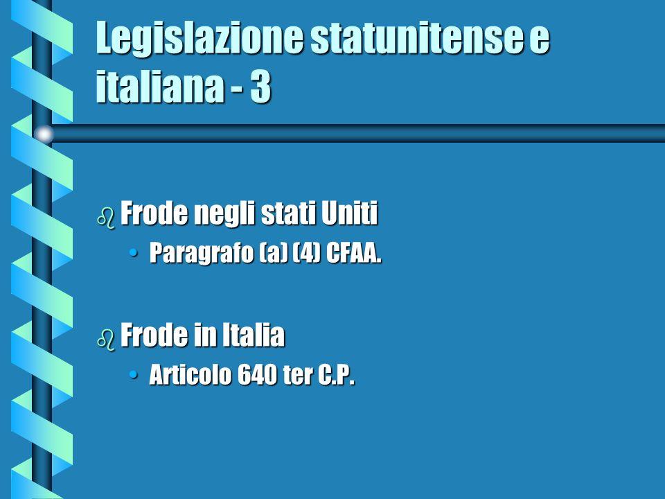 Legislazione statunitense e italiana - 3 b Frode negli stati Uniti Paragrafo (a) (4) CFAA.Paragrafo (a) (4) CFAA. b Frode in Italia Articolo 640 ter C