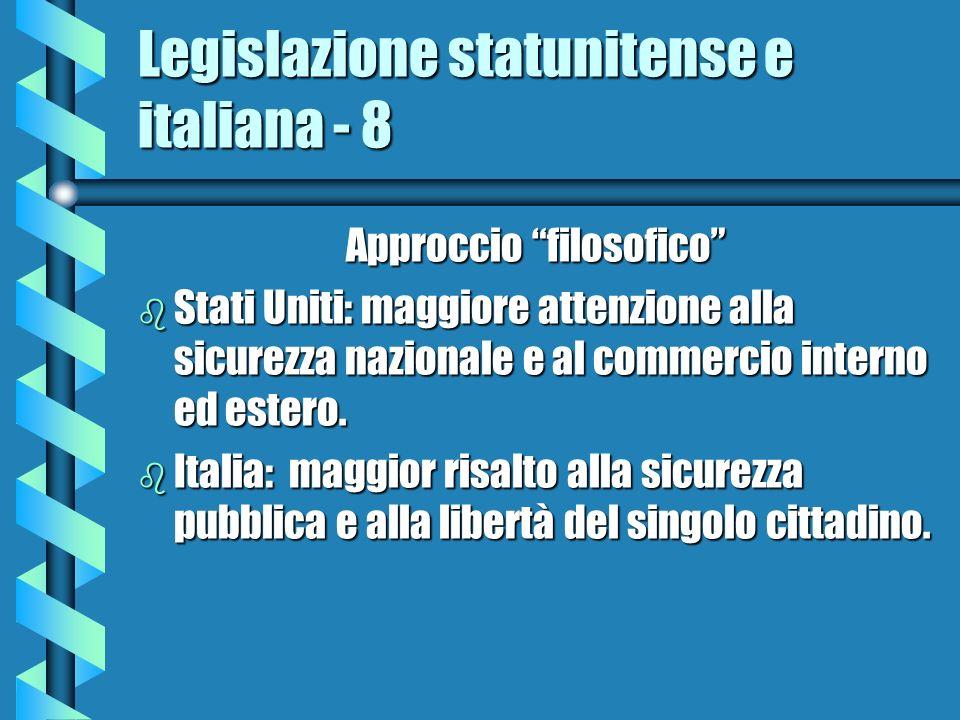 Legislazione statunitense e italiana - 8 Approccio filosofico b Stati Uniti: maggiore attenzione alla sicurezza nazionale e al commercio interno ed estero.