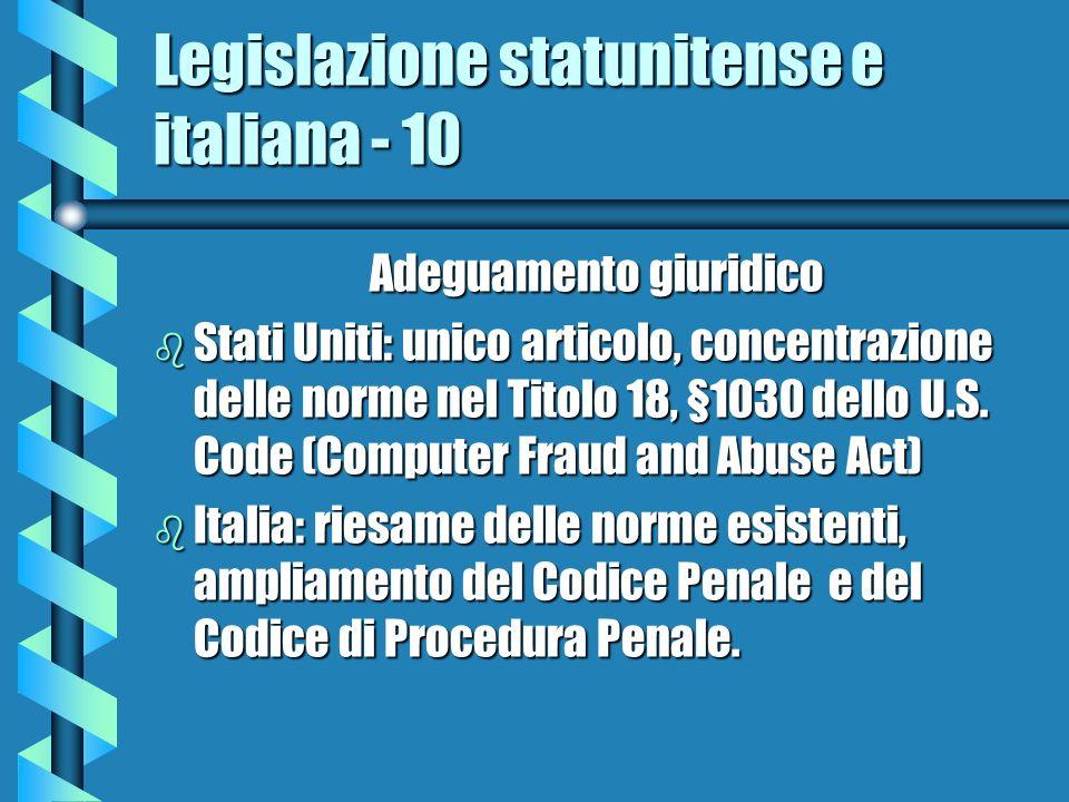 Legislazione statunitense e italiana - 10 Adeguamento giuridico b Stati Uniti: unico articolo, concentrazione delle norme nel Titolo 18, §1030 dello U.S.