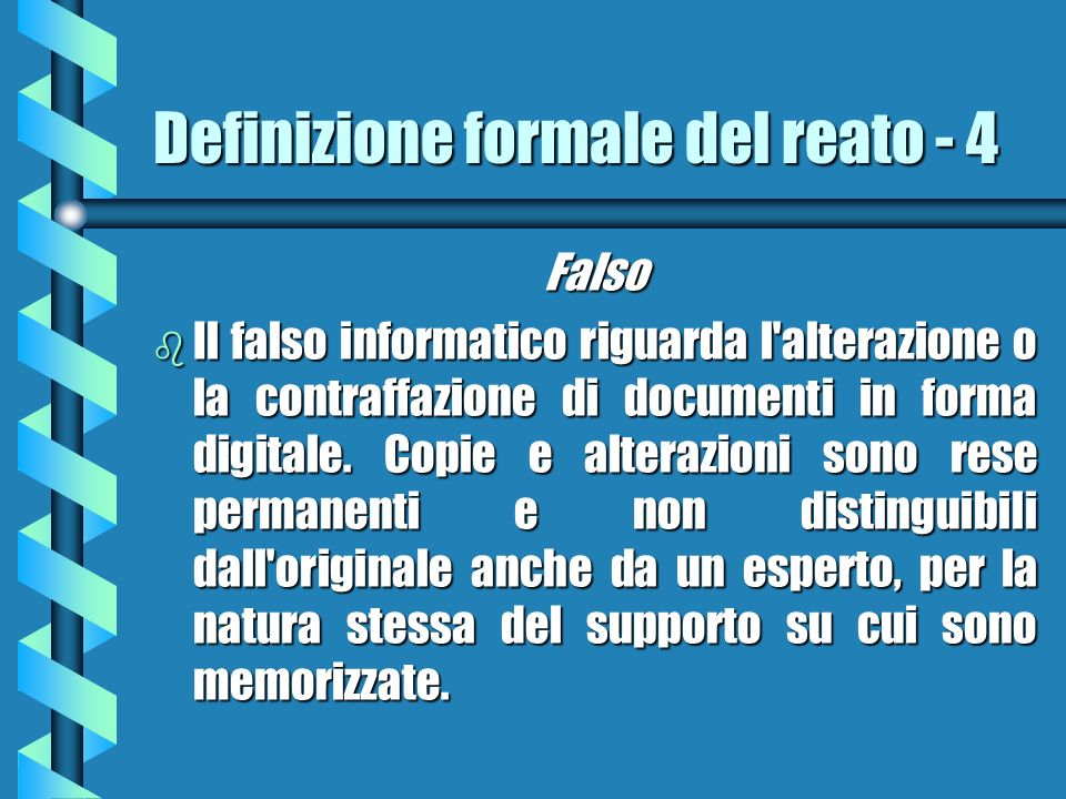 Definizione formale del reato - 4 Falso b Il falso informatico riguarda l alterazione o la contraffazione di documenti in forma digitale.