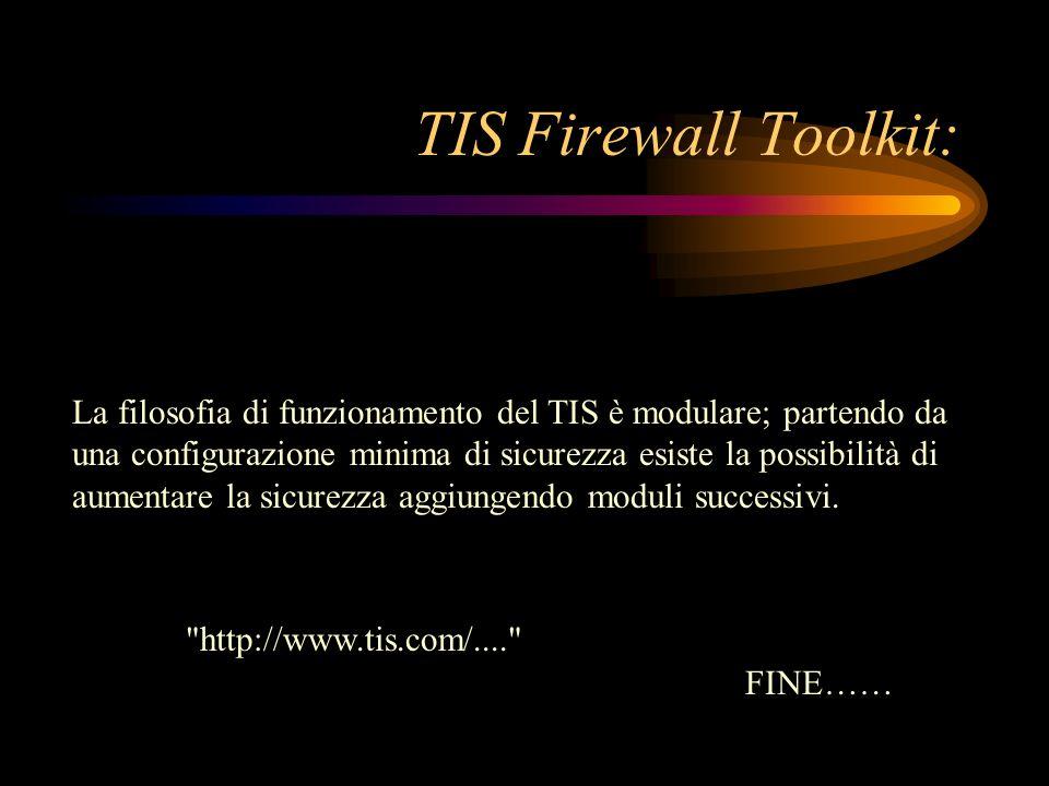 TIS Firewall Toolkit: La filosofia di funzionamento del TIS è modulare; partendo da una configurazione minima di sicurezza esiste la possibilità di au