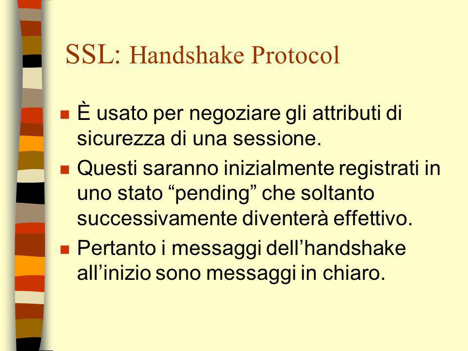 SSL: stato di una sessione n Include: –session id –peer certificate –compression method –cipher specification –premaster secret –is resumable