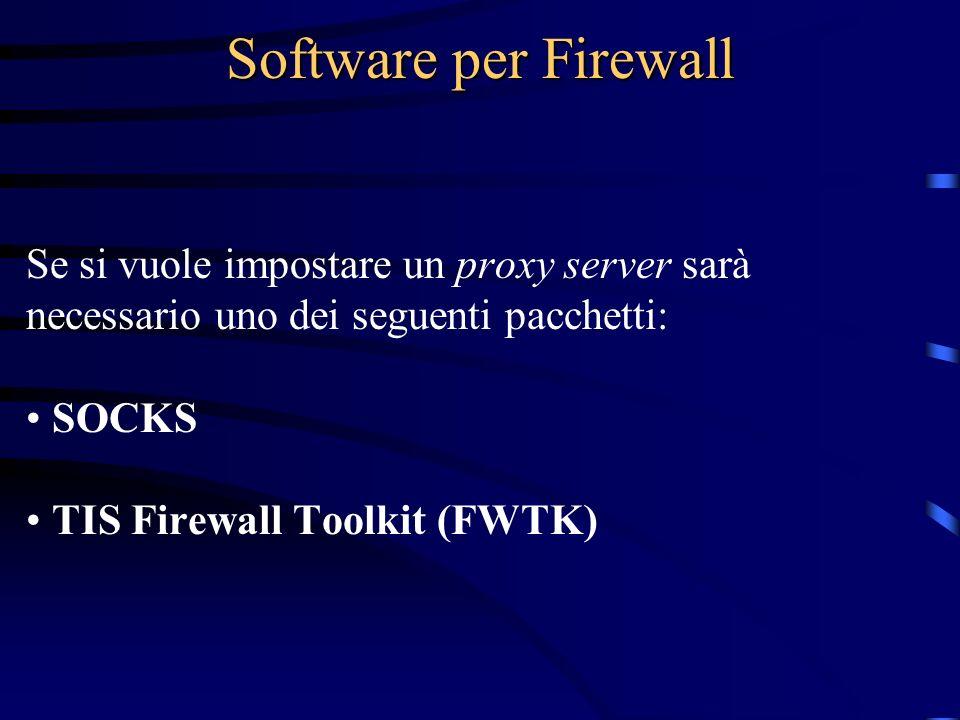 Software per Firewall Se si vuole impostare un proxy server sarà necessario uno dei seguenti pacchetti: SOCKS TIS Firewall Toolkit (FWTK)