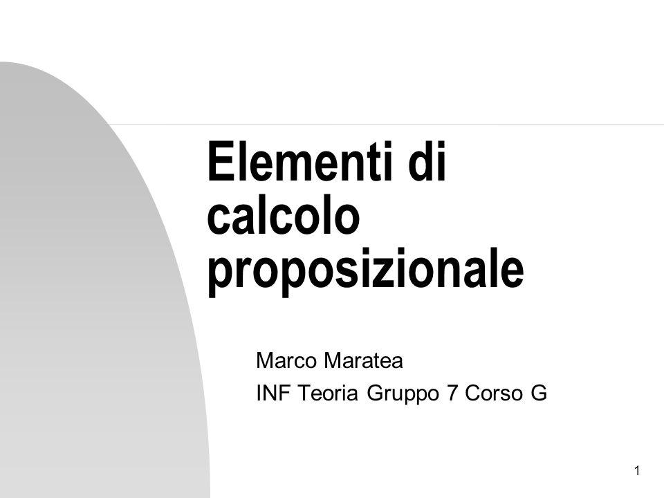 1 Elementi di calcolo proposizionale Marco Maratea INF Teoria Gruppo 7 Corso G