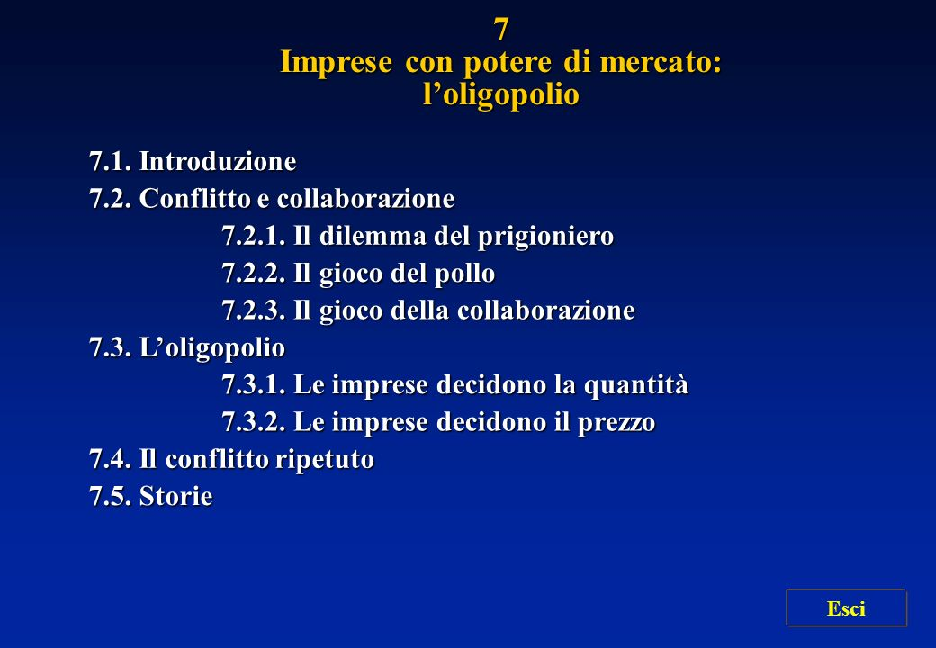 7.1. Introduzione 7.1. Introduzione 7.2. Conflitto e collaborazione 7.2. Conflitto e collaborazione 7.2.1. Il dilemma del prigioniero 7.2.1. Il dilemm