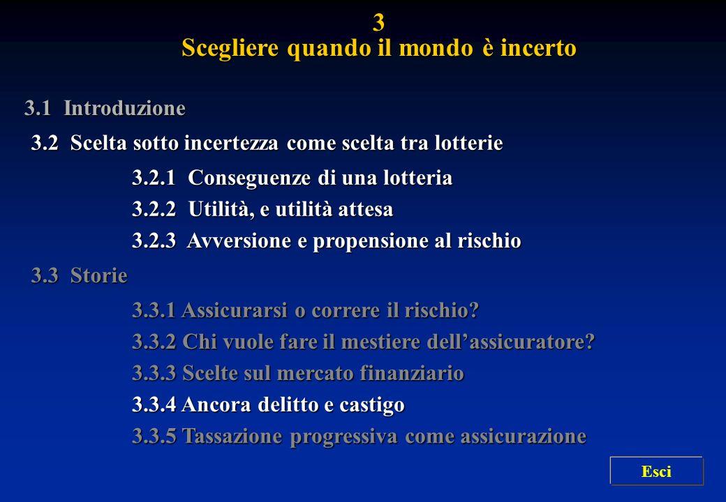 3.1 Introduzione 3.2.1 Conseguenze di una lotteria 3.2.1 Conseguenze di una lotteria 3.2.2 Utilità, e utilità attesa 3.2.2 Utilità, e utilità attesa 3