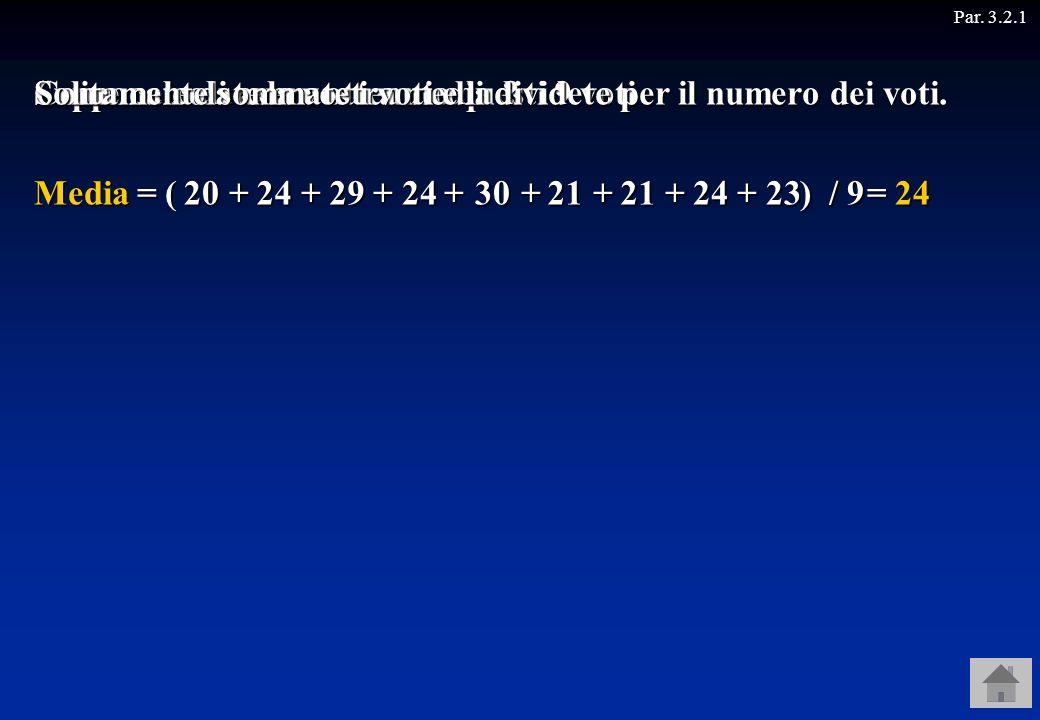 202124292430212423 Media = ( + + + + + + + + ) Supponete di avere ottenuto questi 9 voti Come calcolate la vostra media ? / 9 / 9 = 24 = 24 Solitament