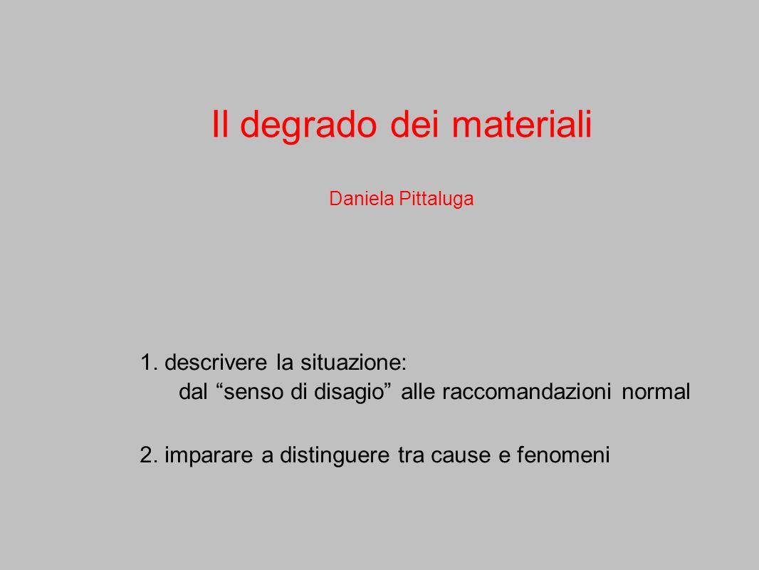 1. descrivere la situazione: dal senso di disagio alle raccomandazioni normal 2. imparare a distinguere tra cause e fenomeni Il degrado dei materiali
