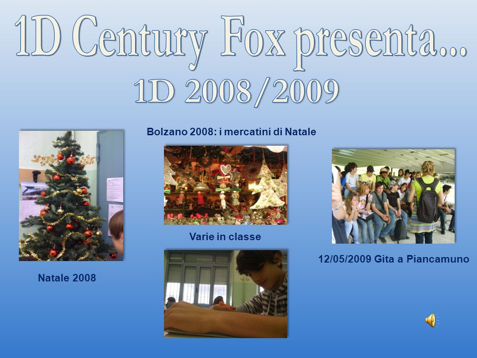 Bolzano 2008: i mercatini di Natale 12/05/2009 Gita a Piancamuno Natale 2008 Varie in classe