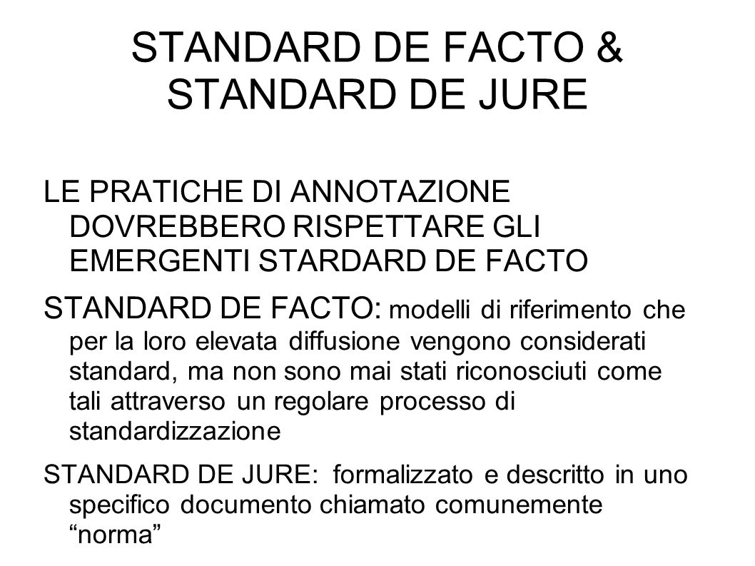 STANDARD DE FACTO & STANDARD DE JURE LE PRATICHE DI ANNOTAZIONE DOVREBBERO RISPETTARE GLI EMERGENTI STARDARD DE FACTO STANDARD DE FACTO: modelli di ri
