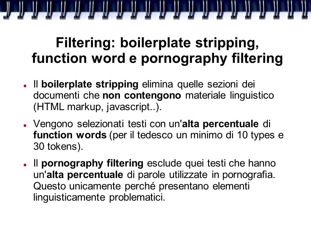 Filtering: boilerplate stripping, function word e pornography filtering Il boilerplate stripping elimina quelle sezioni dei documenti che non contengo