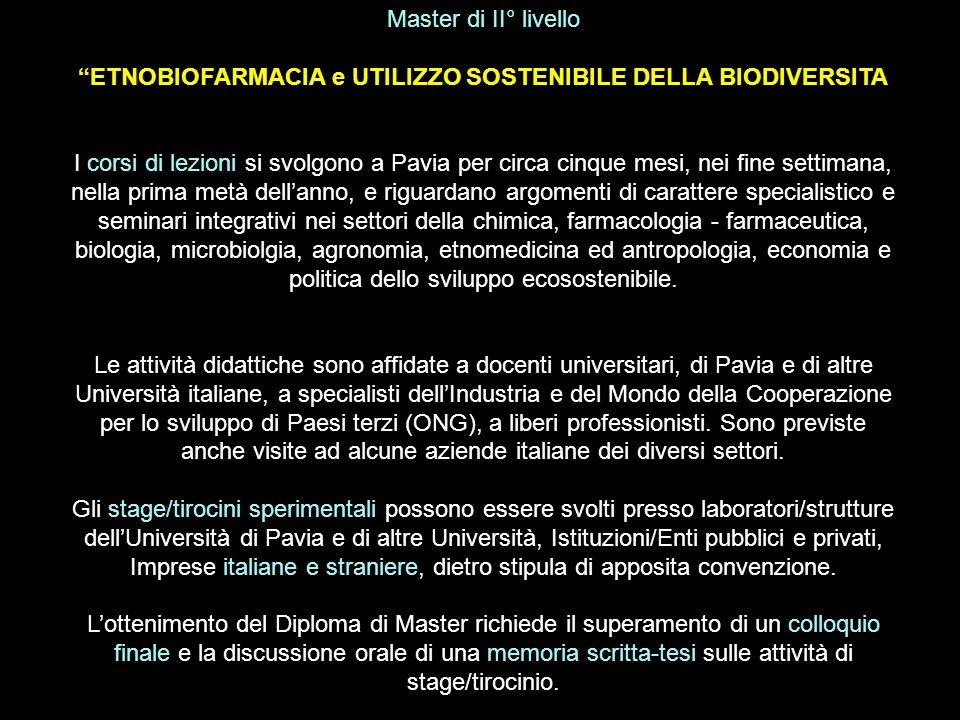 Master di II° livello ETNOBIOFARMACIA e UTILIZZO SOSTENIBILE DELLA BIODIVERSITA I corsi di lezioni si svolgono a Pavia per circa cinque mesi, nei fine