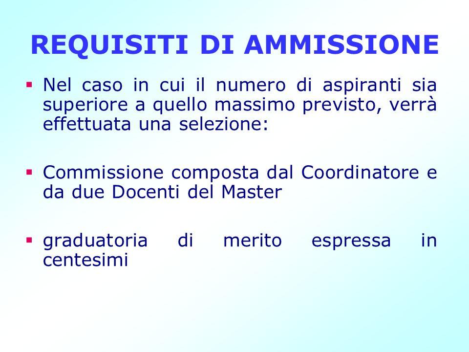 REQUISITI DI AMMISSIONE Nel caso in cui il numero di aspiranti sia superiore a quello massimo previsto, verrà effettuata una selezione: Commissione co