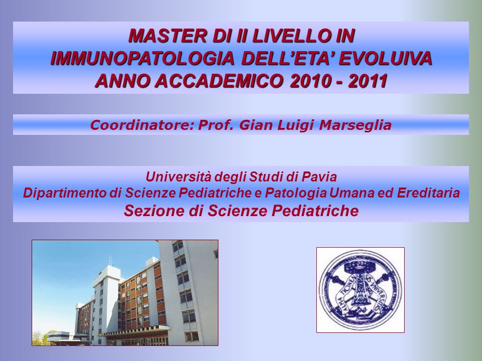 MASTER DI II LIVELLO IN IMMUNOPATOLOGIA DELLETA EVOLUIVA ANNO ACCADEMICO 2010 - 2011 Coordinatore: Prof.
