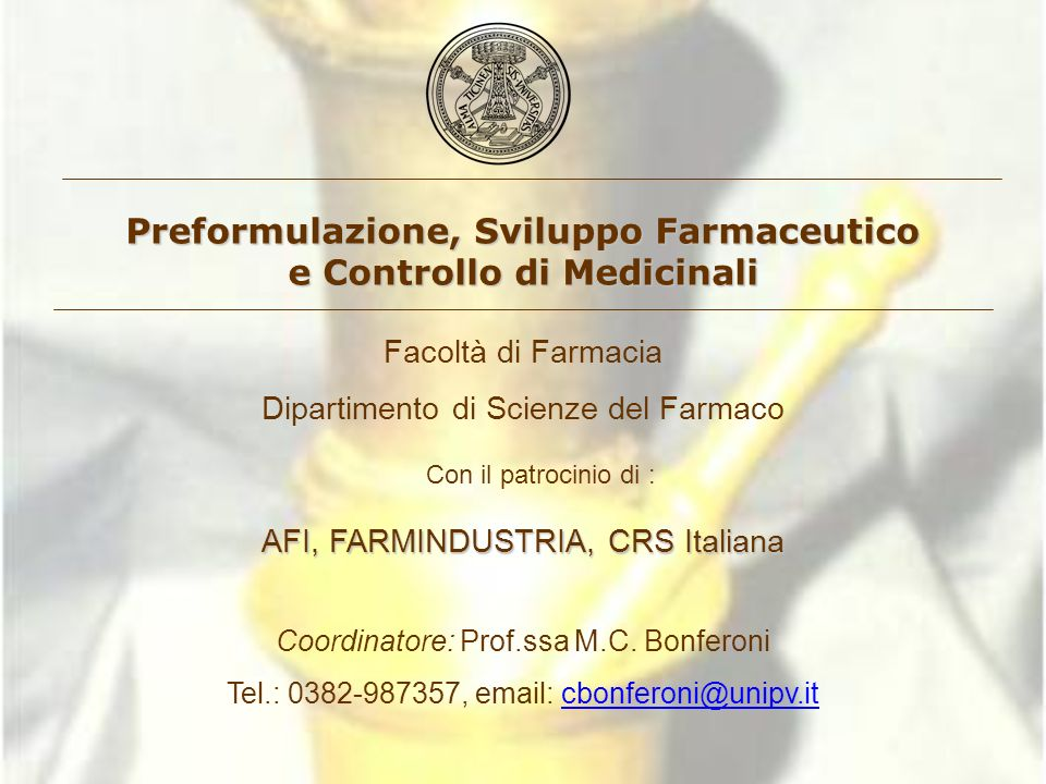 Preformulazione, Sviluppo Farmaceutico e Controllo di Medicinali Facoltà di Farmacia Dipartimento di Scienze del Farmaco Con il patrocinio di : AFI, F