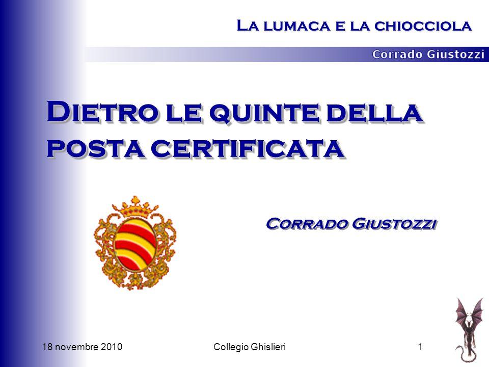 18 novembre 20101Collegio Ghislieri Dietro le quinte della posta certificata Corrado Giustozzi La lumaca e la chiocciola