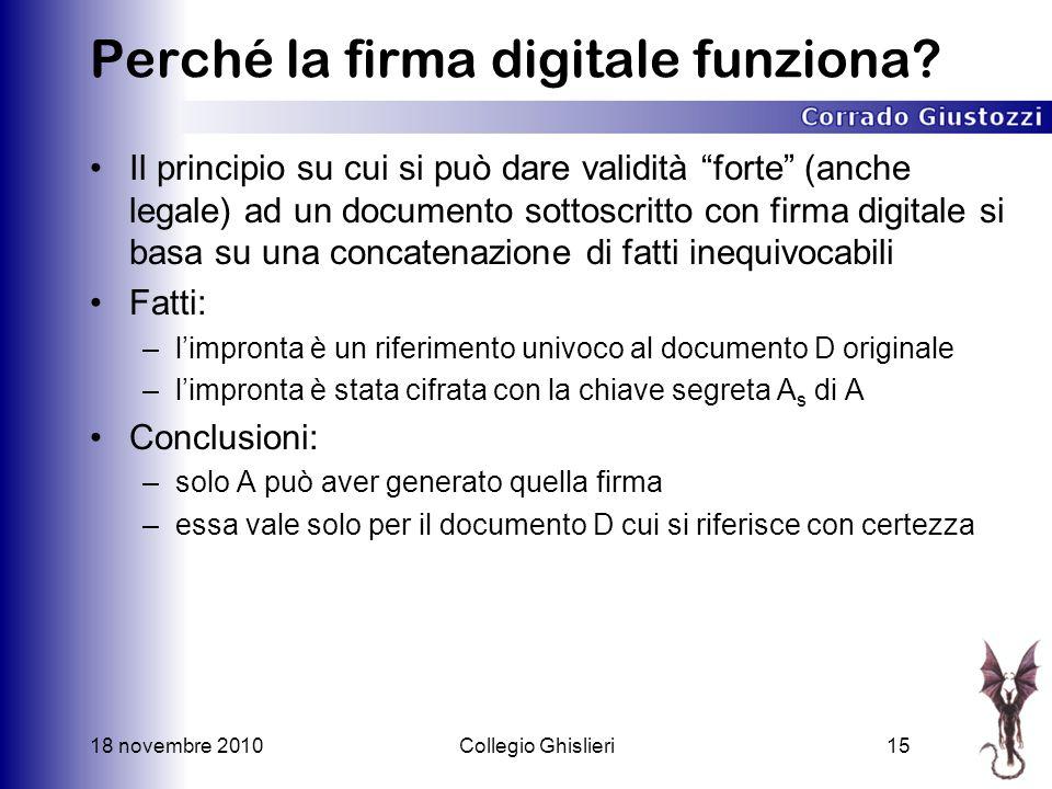 18 novembre 2010Collegio Ghislieri15 Perché la firma digitale funziona.