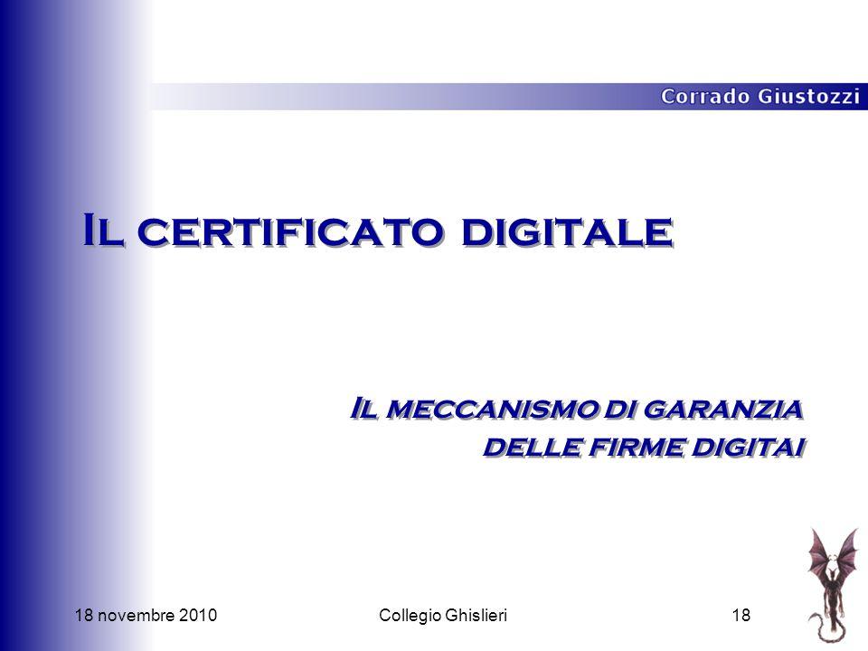 18 novembre 201018Collegio Ghislieri Il certificato digitale Il meccanismo di garanzia delle firme digitai