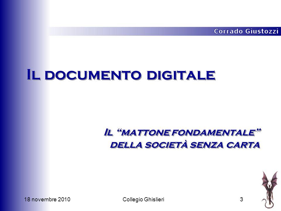 18 novembre 20103Collegio Ghislieri Il documento digitale Il mattone fondamentale della società senza carta