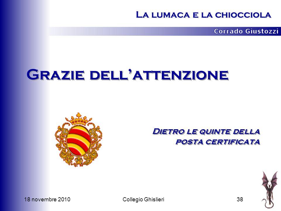 18 novembre 201038Collegio Ghislieri Grazie dellattenzione Dietro le quinte della posta certificata La lumaca e la chiocciola