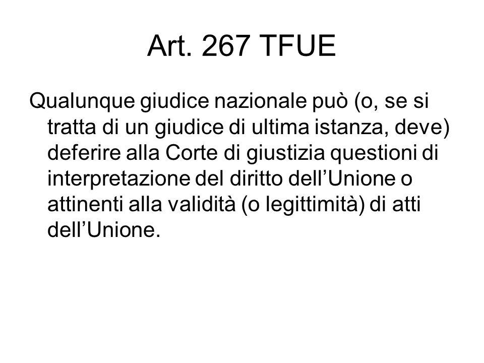 Art. 267 TFUE Qualunque giudice nazionale può (o, se si tratta di un giudice di ultima istanza, deve) deferire alla Corte di giustizia questioni di in