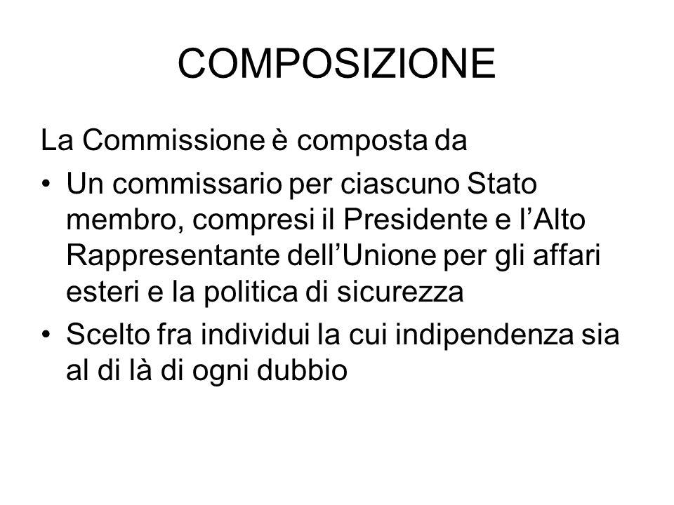 COMPOSIZIONE La Commissione è composta da Un commissario per ciascuno Stato membro, compresi il Presidente e lAlto Rappresentante dellUnione per gli a